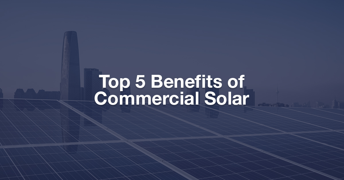 Top 5 Benefits of Commercial Solar - featured image